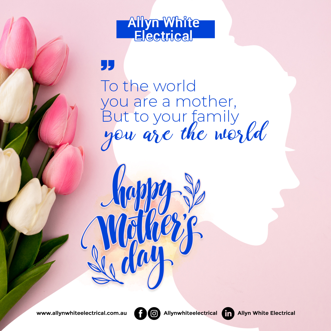 Happy Mother's Day from Allyn White Electrical!